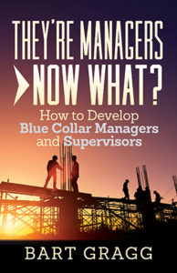 They're Managers - Now What? How to develop blue collar managers and supervisors